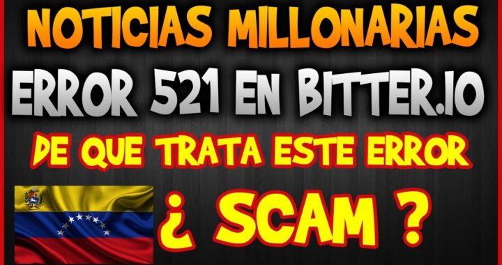 Bitter.io Error 521 - ¿ Scam ? , ¿ Porque pasa esto ?  / Noticias Millonarias