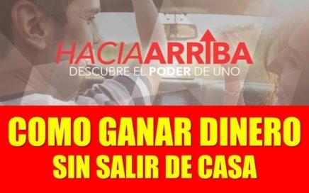 Como Ganar Buen Dinero desde Casa y en Tiempo Record con haciaarriba.com