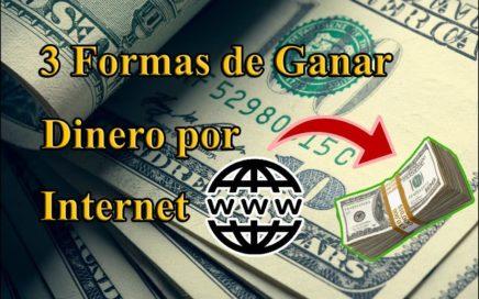 3 Formas de Ganar Dinero Por Internet Hoy Mismo