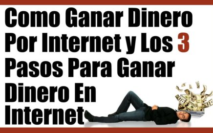 Como Ganar Dinero Por Internet y Los 3 Pasos Para Ganar Dinero En Internet