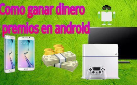 Como ganar dinero y premios en android.