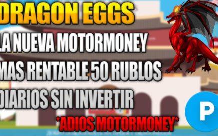DRAGONEGGS | La Nueva MotorMoney Mas Rentable | 10 Rublos Gratis | Explicación Rápida 2018.
