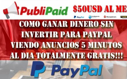 GANA DINERO PARA PAYPAL ¡SIN INVERTIR! PUBLIPAID MAYO 2018