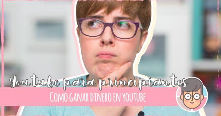 YOUTUBE PARA PRINCIPIANTES    ¿Se gana DINERO en Youtube?