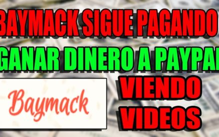 BAYMACK SIGUE PAGANDO! GANA DINERO VIENDO VIDEOS DE YOUTUBE!