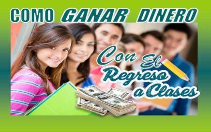 11 FORMAS DE GANAR DINERO EN EL REGRESO A CLASES