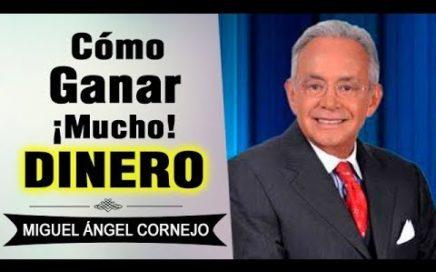 Cómo Ganar Mucho Dinero  | Miguel Ángel Cornejo | Superación Personal
