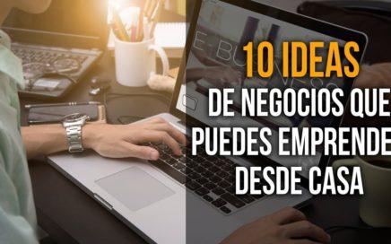 10 Ideas de Negocios que puedes emprender desde casa