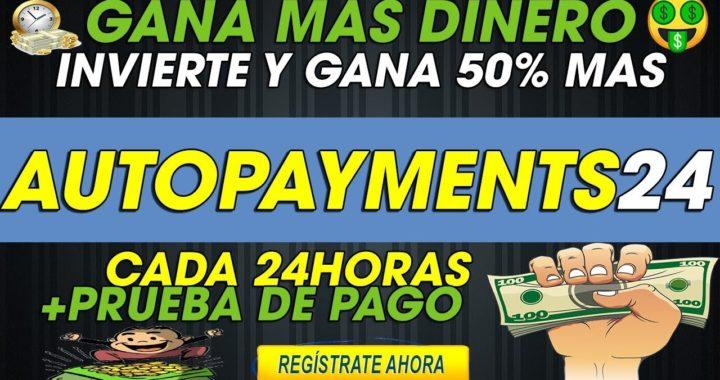 Autopayments24| Pagina de inversion | Invierte y gana 50% Mas en 24 horas | hyps| + Prueba de pago