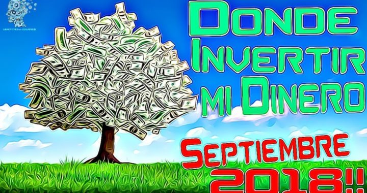 DONDE INVERTIR MI DINERO SEPTIEMBRE 2018 TOP INVERSIONES