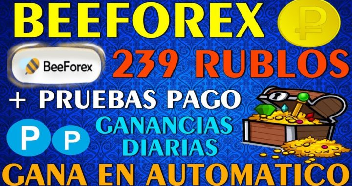 ¡¡GANA 239 RUBLOS O MAS!! Ganancias RAPIDAS con BEEFOREX - en Automatico + PRUEBAS DE PAGO