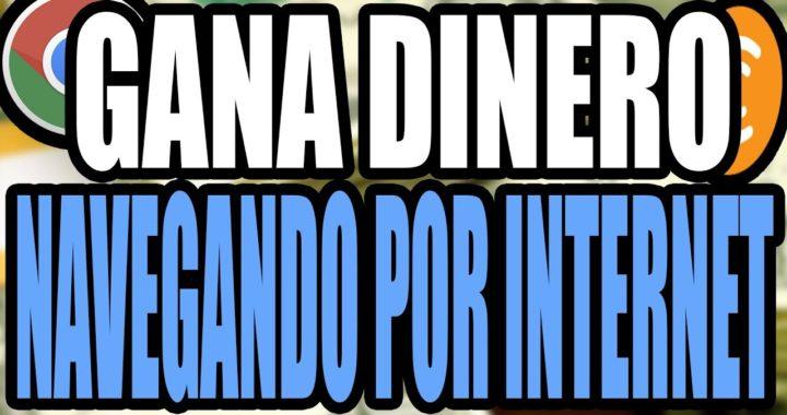 GANA DINERO NAVEGANDO POR INTERNET | GANAR DINERO FÁCIL
