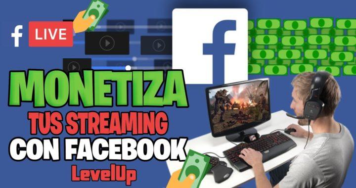 Ganar dinero con los Streaming en Facebook / LevelUp / Monetiza tus Streaming