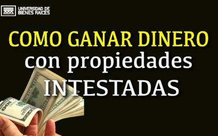"""""""PROPIEDADES INTESTADAS COMO GANAR DINERO CON ELLAS"""""""