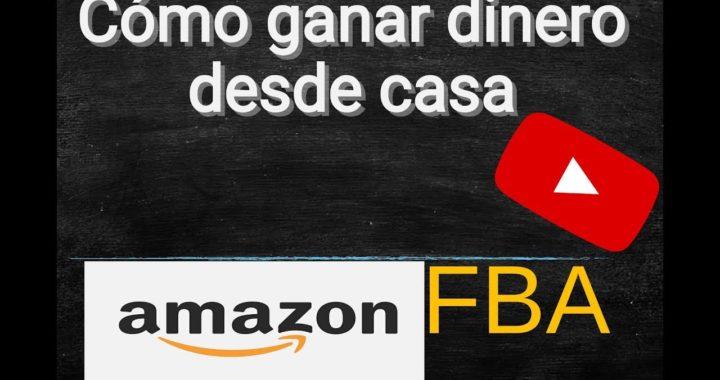 Cómo ganar dinero desde casa - Amazon FBA