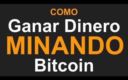 Como Ganar Dinero MINANDO Bitcoin