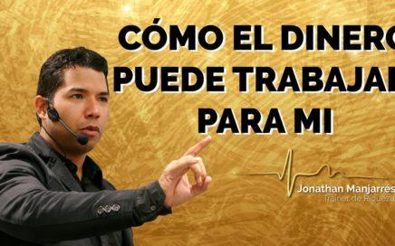 Cómo hacer que el dinero trabaje para mi / Jonathan Manjarrés