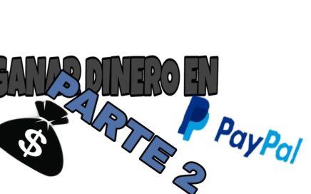 -parte 2-  como ganar dinero en PayPal