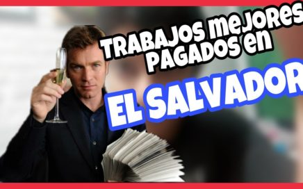 LOS TRABAJOS MEJORES PAGADOS EN EL SALVADOR ~ Chiconan